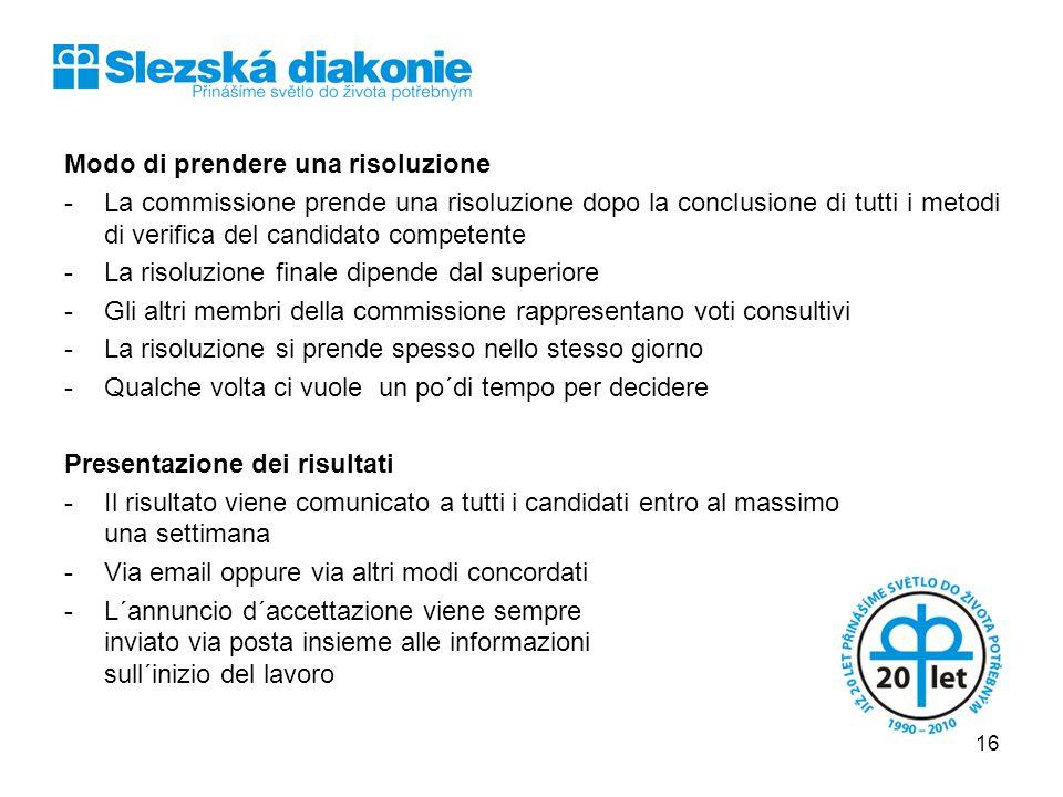 Modo di prendere una risoluzione -La commissione prende una risoluzione dopo la conclusione di tutti i metodi di verifica del candidato competente -La