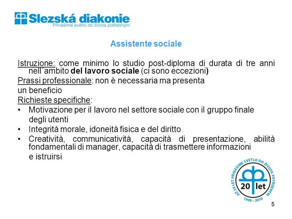 Assistente sociale Istruzione: come minimo lo studio post-diploma di durata di tre anni nell´ambito del lavoro sociale (ci sono eccezioni) Prassi prof