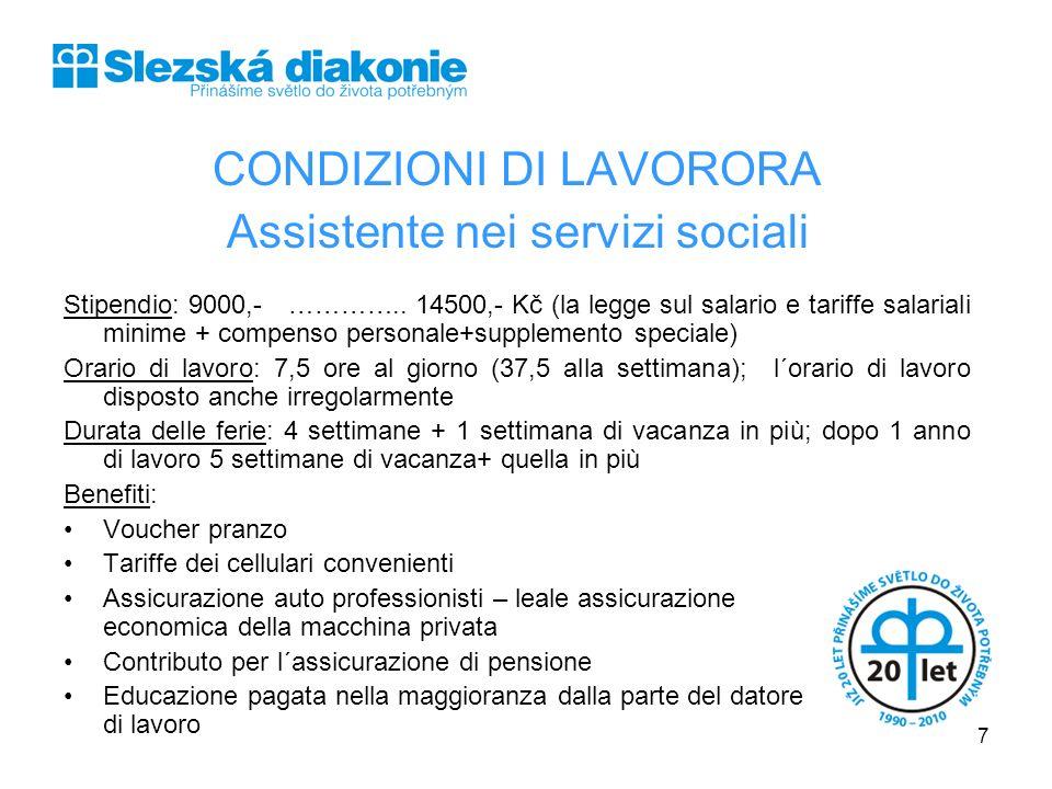 CONDIZIONI DI LAVORORA Assistente nei servizi sociali Stipendio: 9000,- ………….. 14500,- Kč (la legge sul salario e tariffe salariali minime + compenso