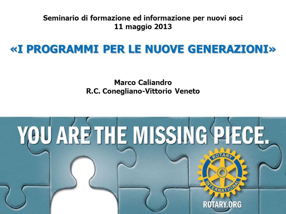 «I PROGRAMMI PER LE NUOVE GENERAZIONI» Seminario di formazione ed informazione per nuovi soci 11 maggio 2013 «I PROGRAMMI PER LE NUOVE GENERAZIONI» Ma