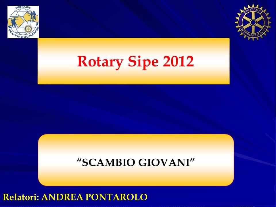Relatori: ANDREA PONTAROLO Rotary Sipe 2012 SCAMBIO GIOVANI