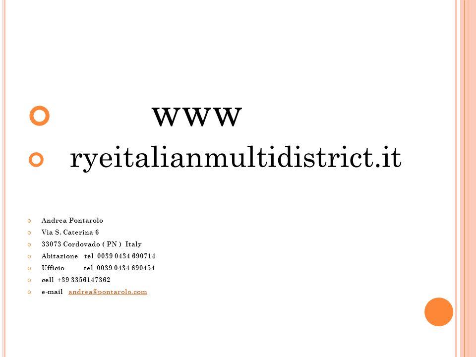 www ryeitalianmultidistrict.it Andrea Pontarolo Via S. Caterina 6 33073 Cordovado ( PN ) Italy Abitazione tel 0039 0434 690714 Ufficio tel 0039 0434 6