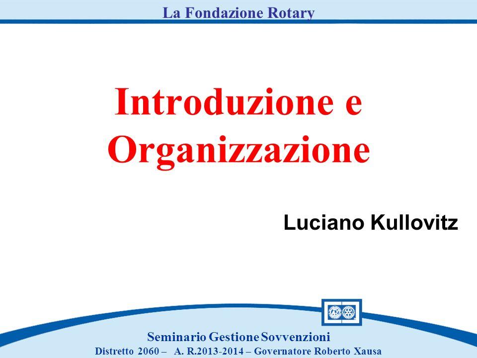Introduzione e Organizzazione Seminario Gestione Sovvenzioni Distretto 2060 – A. R.2013-2014 – Governatore Roberto Xausa La Fondazione Rotary Luciano