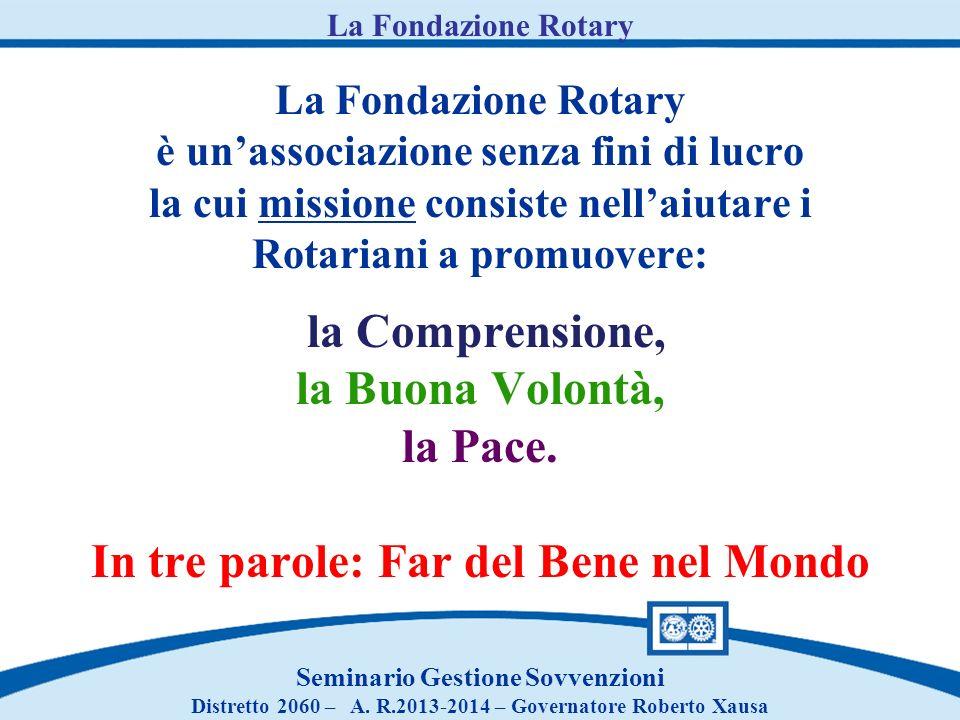 La Fondazione Rotary è unassociazione senza fini di lucro la cui missione consiste nellaiutare i Rotariani a promuovere: la Comprensione, la Buona Vol