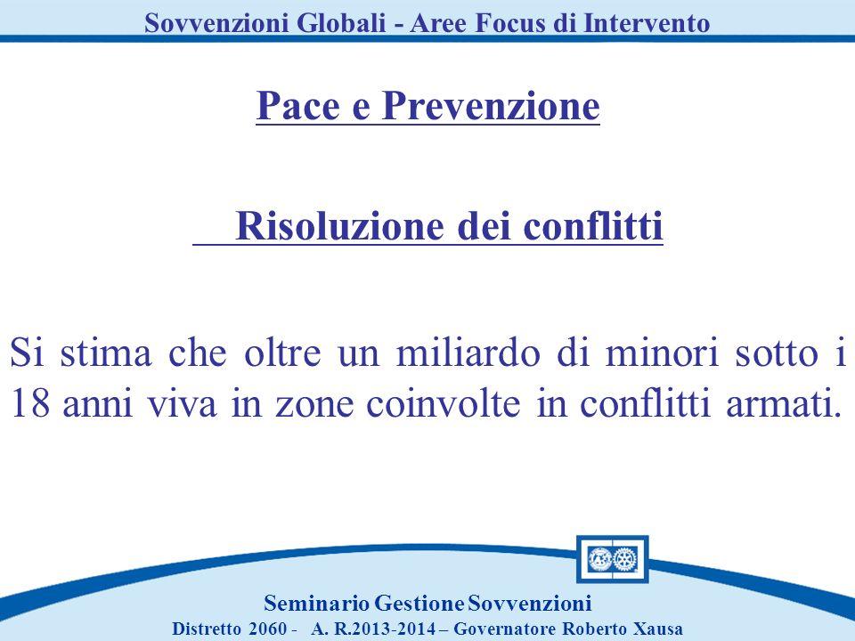 Sovvenzioni Globali - Aree Focus di Intervento Seminario Gestione Sovvenzioni Distretto 2060 - A. R.2013-2014 – Governatore Roberto Xausa Pace e Preve