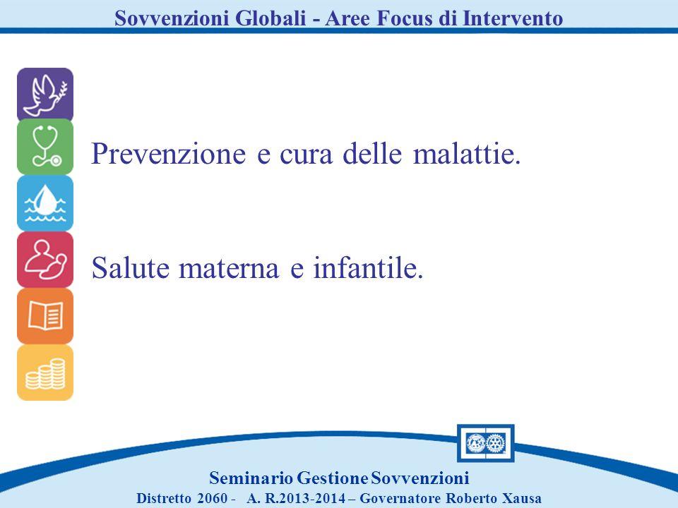 Sovvenzioni Globali - Aree Focus di Intervento Seminario Gestione Sovvenzioni Distretto 2060 - A. R.2013-2014 – Governatore Roberto Xausa Prevenzione