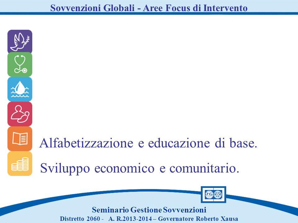 Sovvenzioni Globali - Aree Focus di Intervento Seminario Gestione Sovvenzioni Distretto 2060 - A. R.2013-2014 – Governatore Roberto Xausa Alfabetizzaz