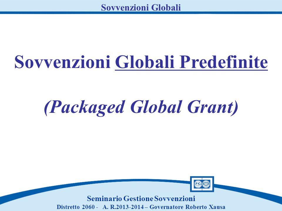 Sovvenzioni Globali Seminario Gestione Sovvenzioni Distretto 2060 - A. R.2013-2014 – Governatore Roberto Xausa Sovvenzioni Globali Predefinite (Packag