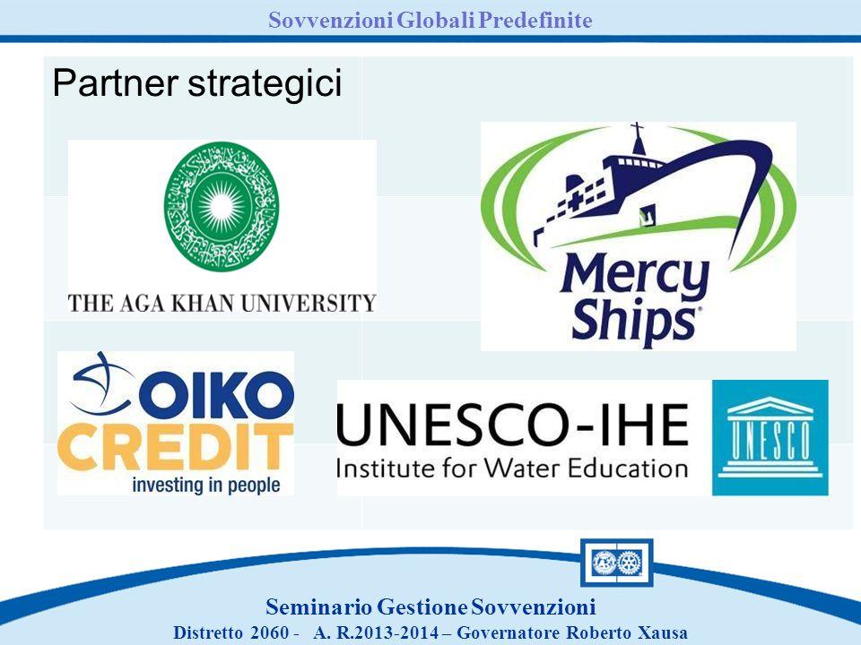 Seminario Gestione Sovvenzioni Distretto 2060 - A. R.2013-2014 – Governatore Roberto Xausa Partner strategici Sovvenzioni Globali Predefinite