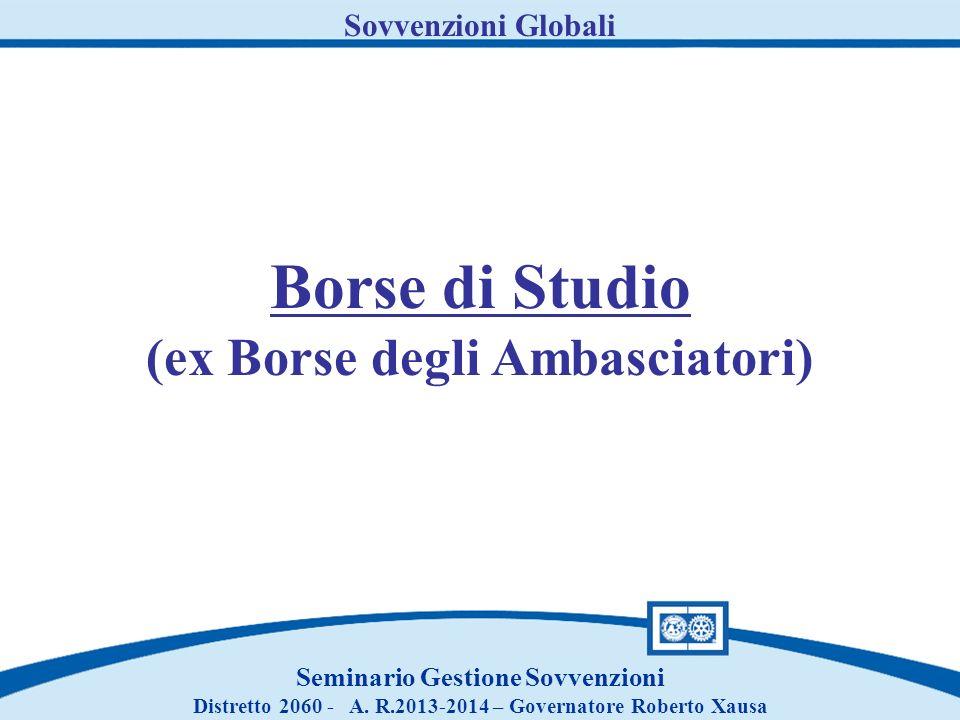 Sovvenzioni Globali Seminario Gestione Sovvenzioni Distretto 2060 - A. R.2013-2014 – Governatore Roberto Xausa Borse di Studio (ex Borse degli Ambasci