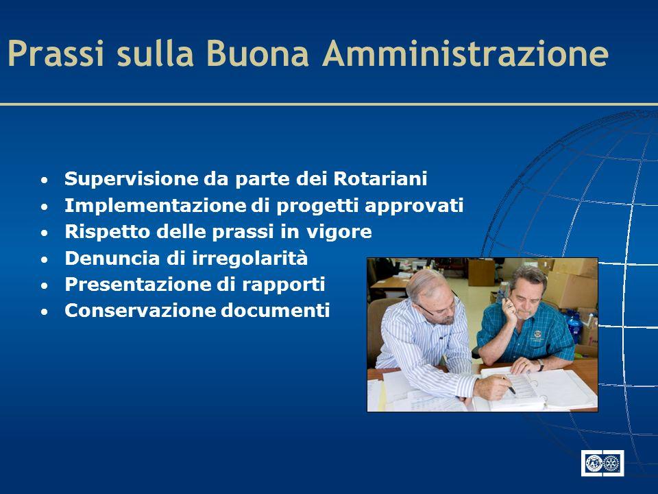 Prassi sulla Buona Amministrazione Supervisione da parte dei Rotariani Implementazione di progetti approvati Rispetto delle prassi in vigore Denuncia di irregolarità Presentazione di rapporti Conservazione documenti