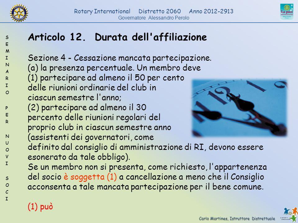 Carlo Martines, Istruttore Distrettuale Rotary International Distretto 2060 Anno 2012-2913 Governatore Alessandro Perolo Articolo 12. Durata dell'affi
