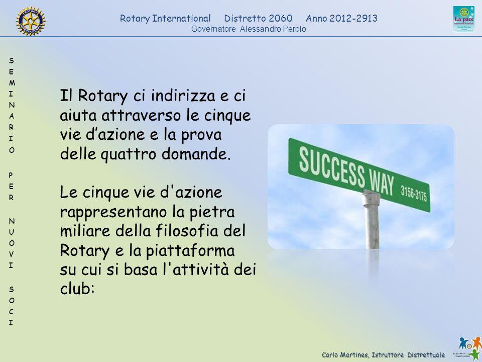 Carlo Martines, Istruttore Distrettuale Rotary International Distretto 2060 Anno 2012-2913 Governatore Alessandro Perolo Il Rotary ci indirizza e ci a