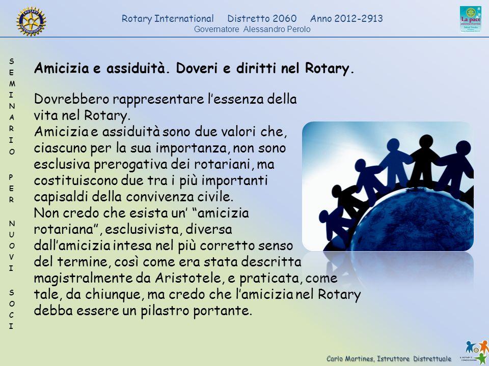Carlo Martines, Istruttore Distrettuale Rotary International Distretto 2060 Anno 2012-2913 Governatore Alessandro Perolo Amicizia e assiduità. Doveri