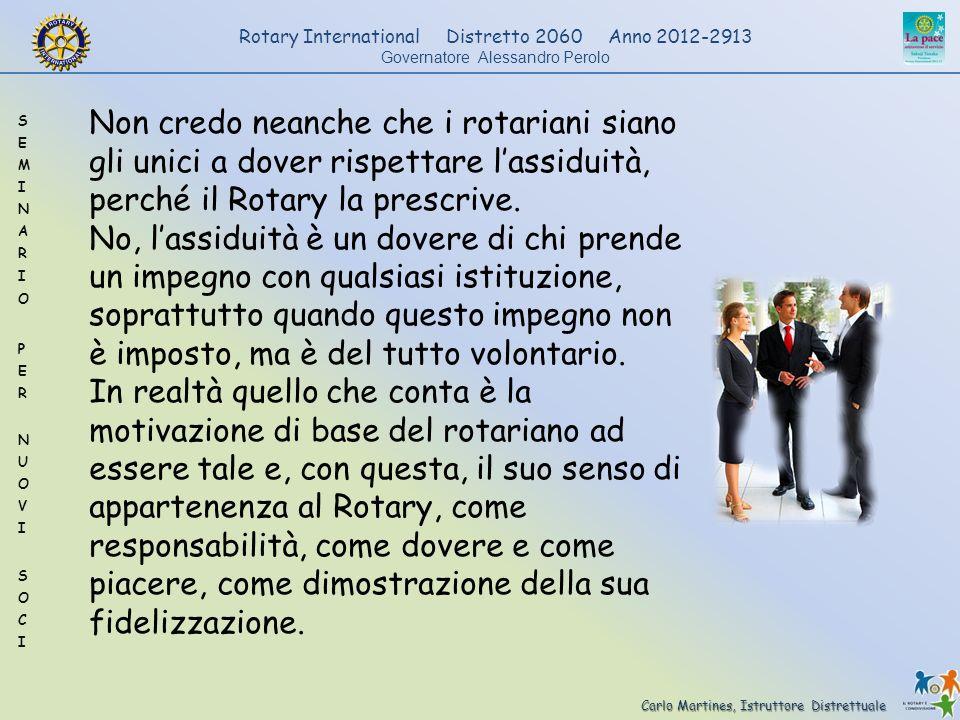 Carlo Martines, Istruttore Distrettuale Rotary International Distretto 2060 Anno 2012-2913 Governatore Alessandro Perolo Non credo neanche che i rotar