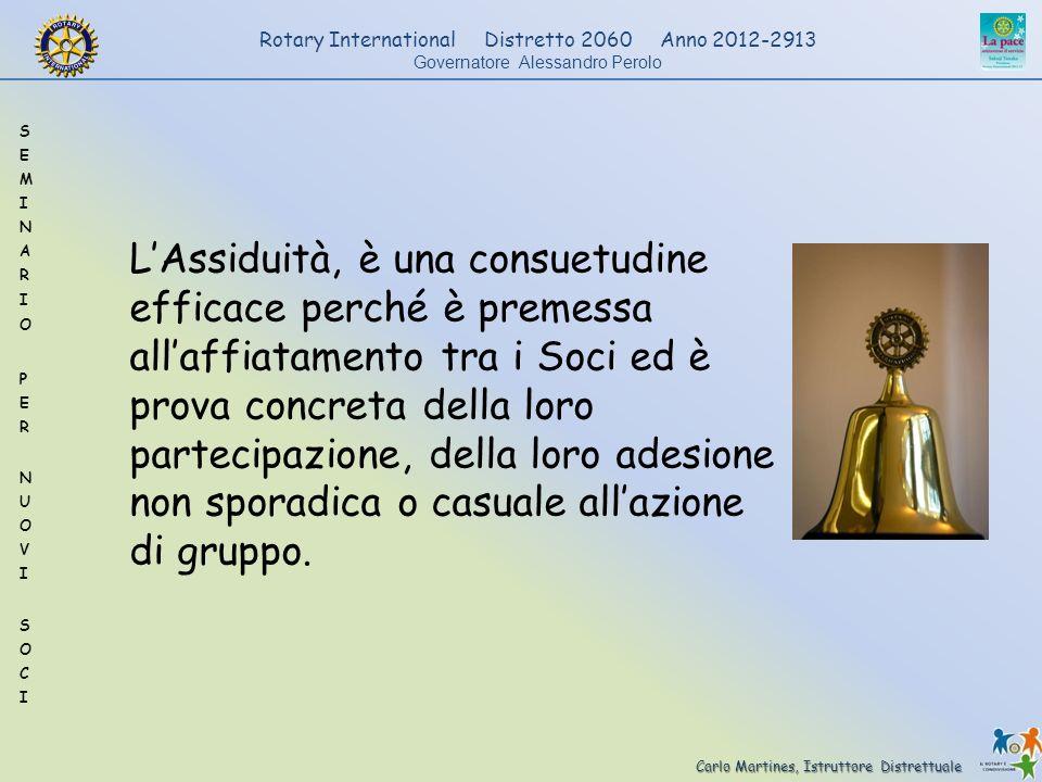 Carlo Martines, Istruttore Distrettuale Rotary International Distretto 2060 Anno 2012-2913 Governatore Alessandro Perolo LAssiduità, è una consuetudin