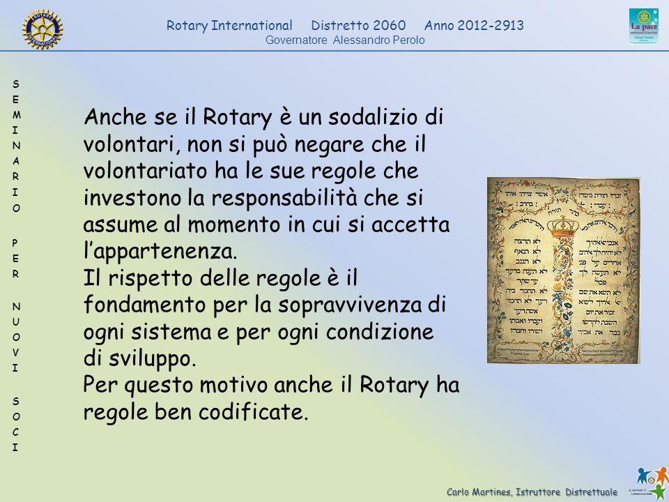 Carlo Martines, Istruttore Distrettuale Rotary International Distretto 2060 Anno 2012-2913 Governatore Alessandro Perolo Anche se il Rotary è un sodal