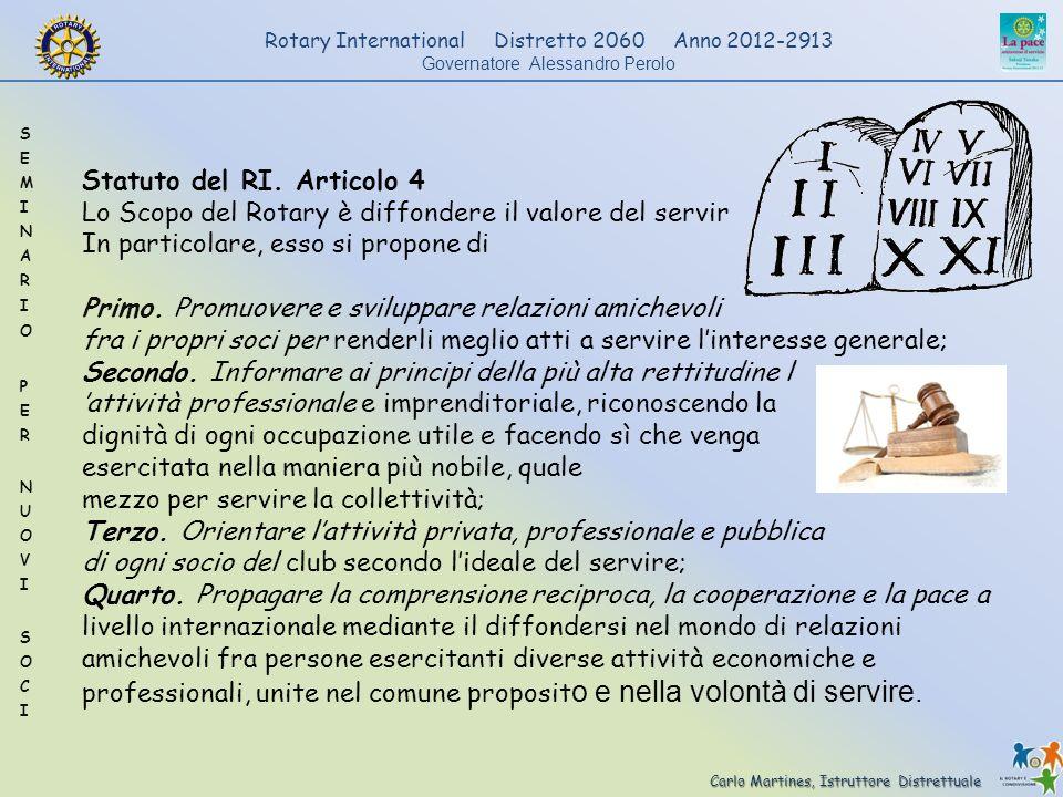 Carlo Martines, Istruttore Distrettuale Rotary International Distretto 2060 Anno 2012-2913 Governatore Alessandro Perolo Statuto del RI. Articolo 4 Lo