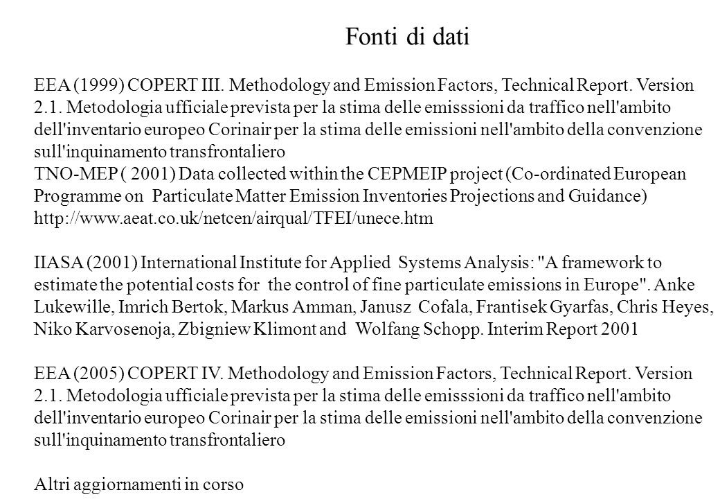 Fonti di dati EEA (1999) COPERT III. Methodology and Emission Factors, Technical Report. Version 2.1. Metodologia ufficiale prevista per la stima dell