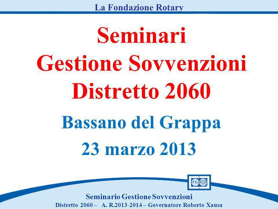 Seminari Gestione Sovvenzioni Distretto 2060 Bassano del Grappa 23 marzo 2013 Seminario Gestione Sovvenzioni Distretto 2060 – A. R.2013-2014 – Governa