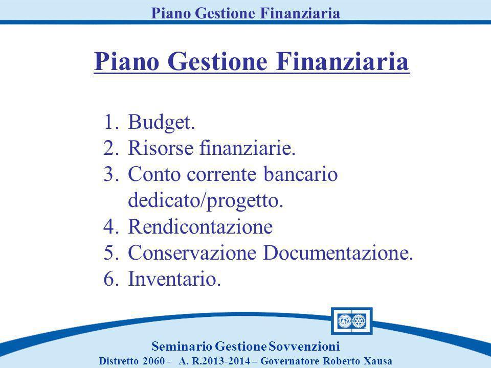 Piano Gestione Finanziaria Seminario Gestione Sovvenzioni Distretto 2060 - A. R.2013-2014 – Governatore Roberto Xausa Piano Gestione Finanziaria 1.Bud