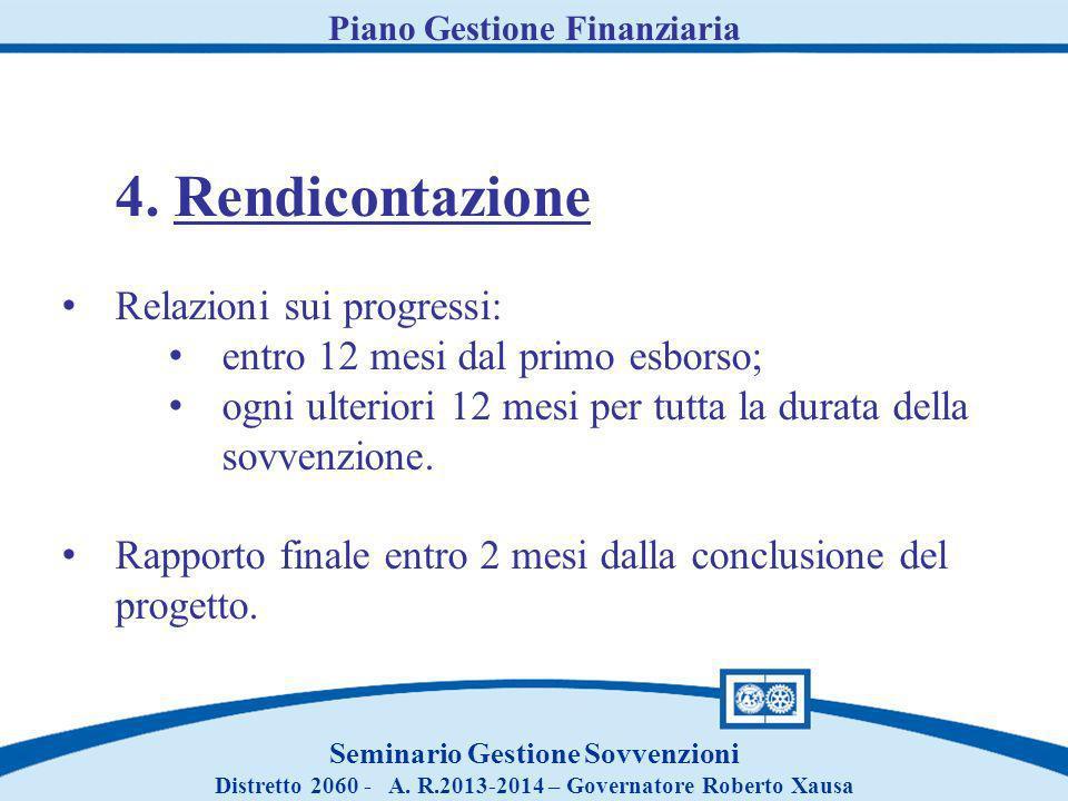 Piano Gestione Finanziaria Seminario Gestione Sovvenzioni Distretto 2060 - A. R.2013-2014 – Governatore Roberto Xausa 4. Rendicontazione Relazioni sui