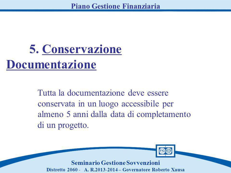 Piano Gestione Finanziaria Seminario Gestione Sovvenzioni Distretto 2060 - A. R.2013-2014 – Governatore Roberto Xausa 5. Conservazione Documentazione