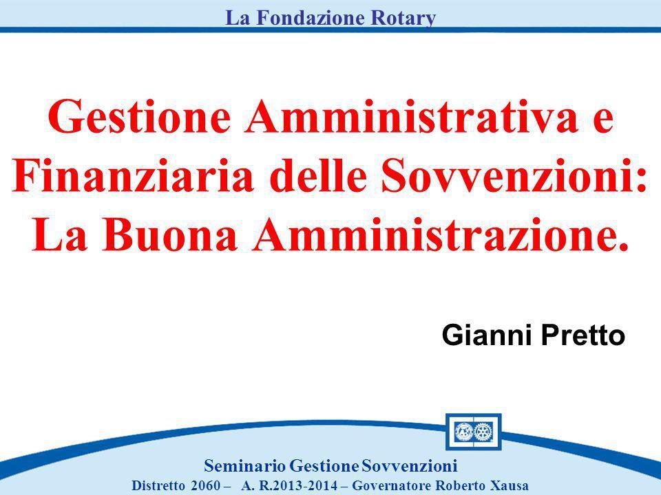 Gestione Amministrativa e Finanziaria delle Sovvenzioni: La Buona Amministrazione. Seminario Gestione Sovvenzioni Distretto 2060 – A. R.2013-2014 – Go