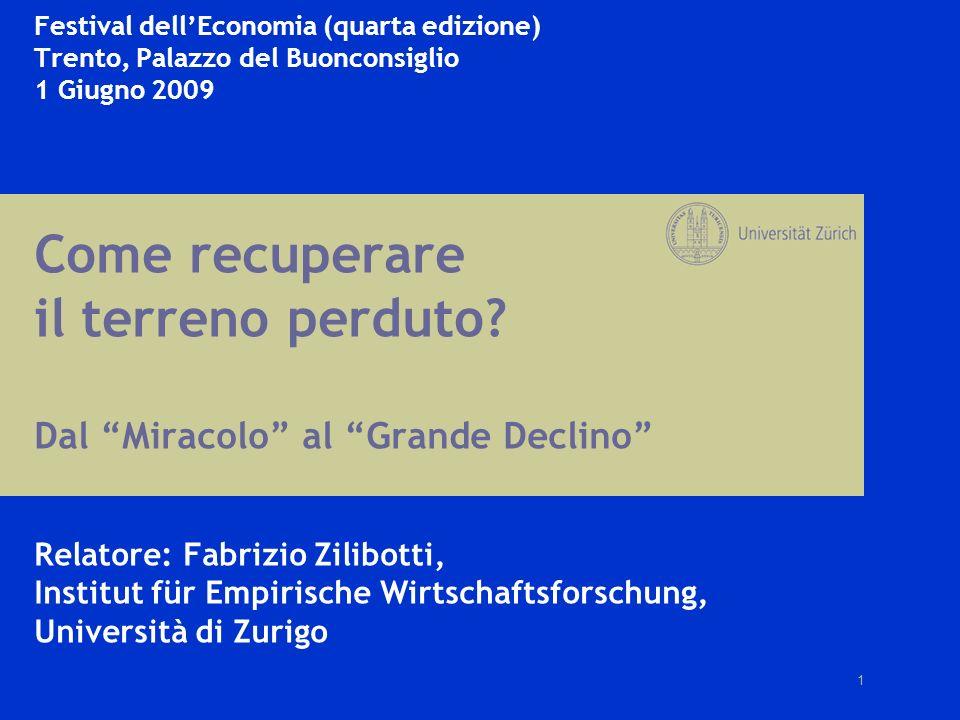 1 Festival dellEconomia (quarta edizione) Trento, Palazzo del Buonconsiglio 1 Giugno 2009 Come recuperare il terreno perduto? Dal Miracolo al Grande D