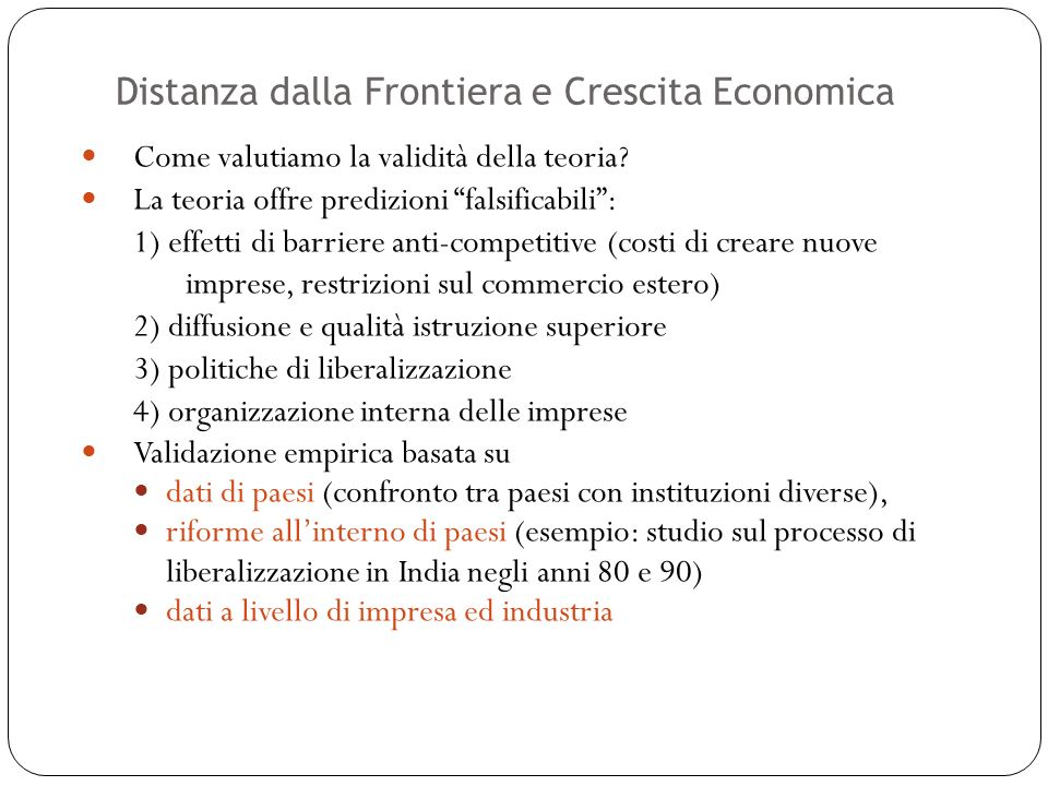Distanza dalla Frontiera e Crescita Economica 30 Come valutiamo la validità della teoria? La teoria offre predizioni falsificabili: 1) effetti di barr