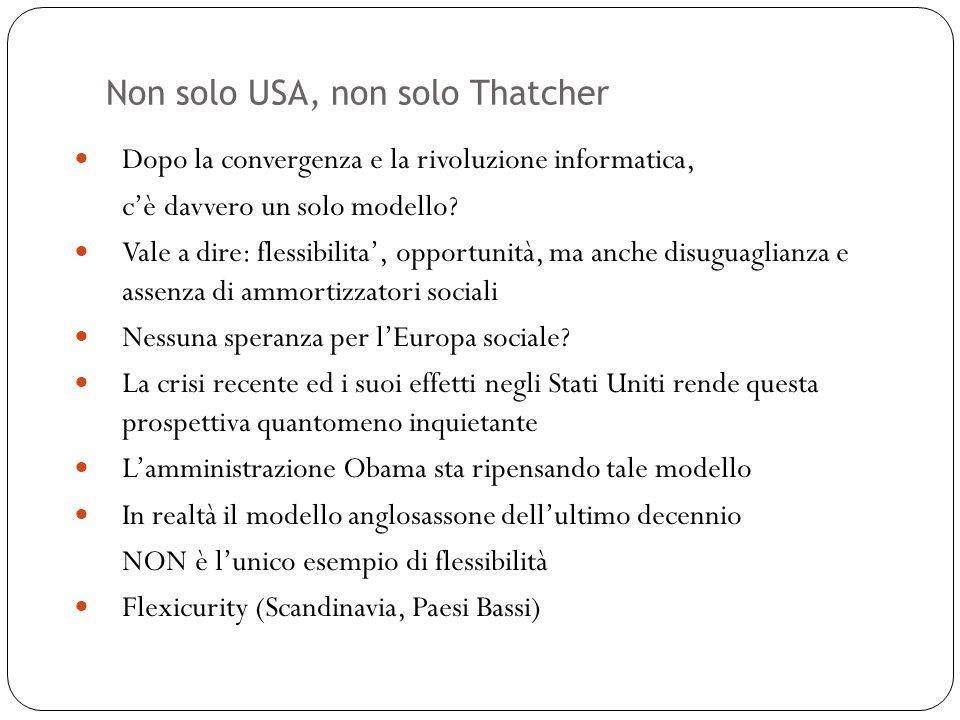 Non solo USA, non solo Thatcher 47 Dopo la convergenza e la rivoluzione informatica, cè davvero un solo modello? Vale a dire: flessibilita, opportunit