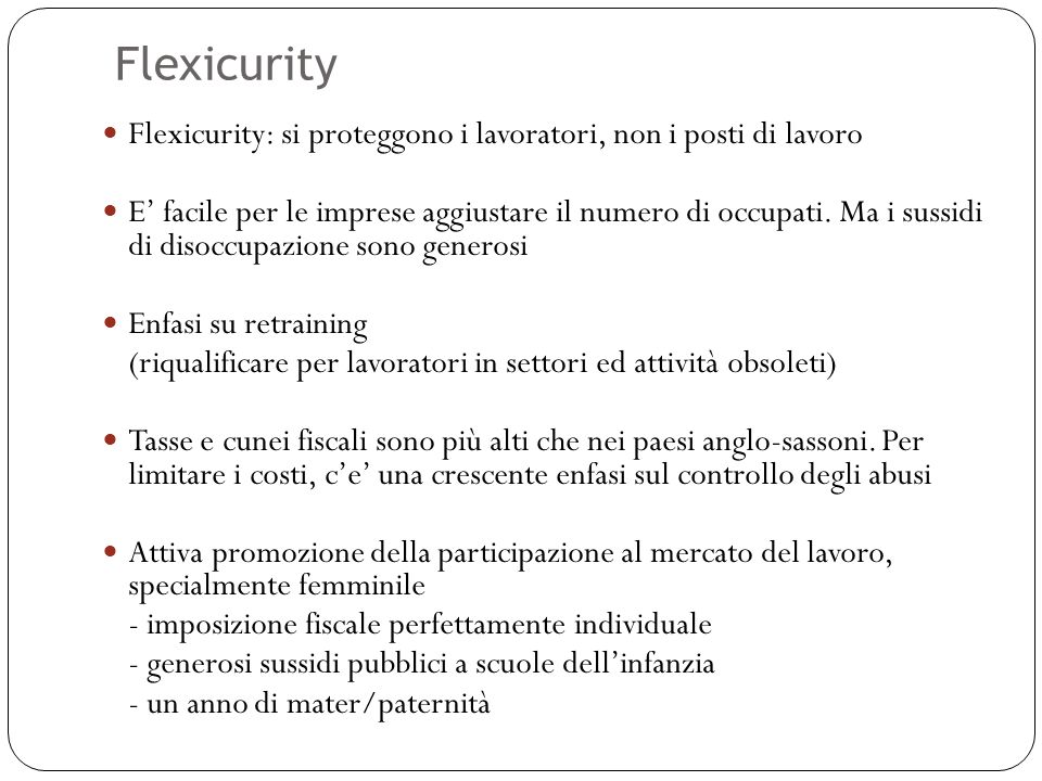 Flexicurity 48 Flexicurity: si proteggono i lavoratori, non i posti di lavoro E facile per le imprese aggiustare il numero di occupati. Ma i sussidi d