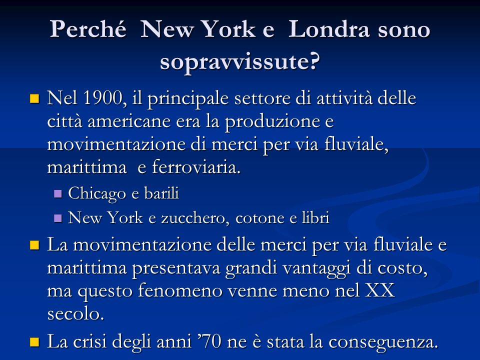 Perché New York e Londra sono sopravvissute? Nel 1900, il principale settore di attività delle città americane era la produzione e movimentazione di m