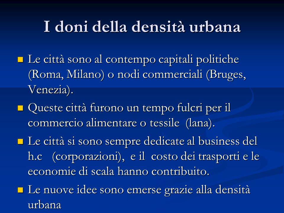 I doni della densità urbana Le città sono al contempo capitali politiche (Roma, Milano) o nodi commerciali (Bruges, Venezia).