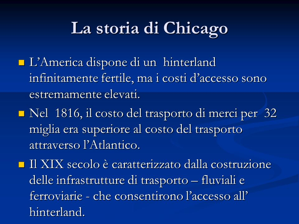 La storia di Chicago LAmerica dispone di un hinterland infinitamente fertile, ma i costi daccesso sono estremamente elevati. LAmerica dispone di un hi