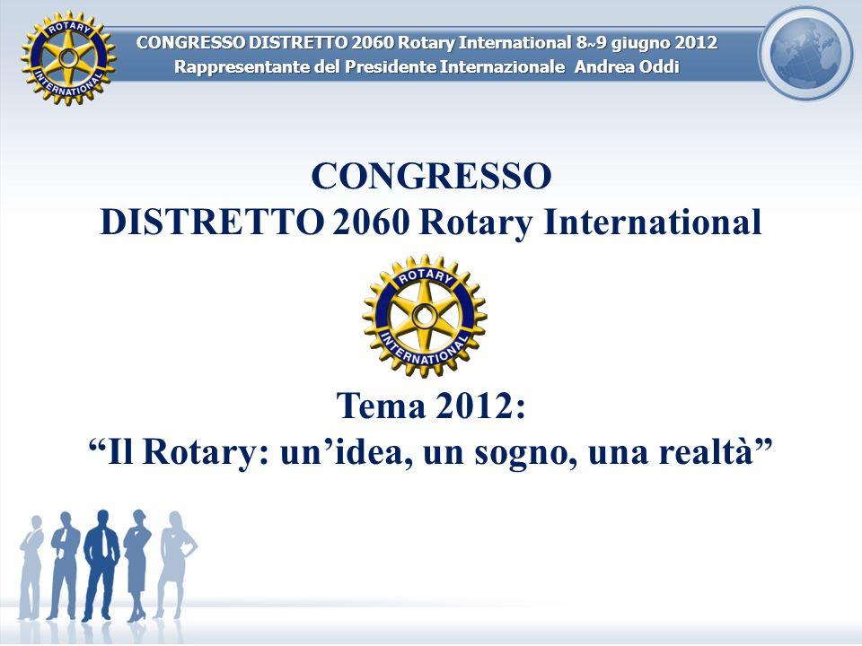 CONGRESSO DISTRETTO 2060 Rotary International 8 ~ 9 giugno 2012 Rappresentante del Presidente Internazionale Andrea Oddi Grazie a tutti Voi per condividere il dono del Rotary