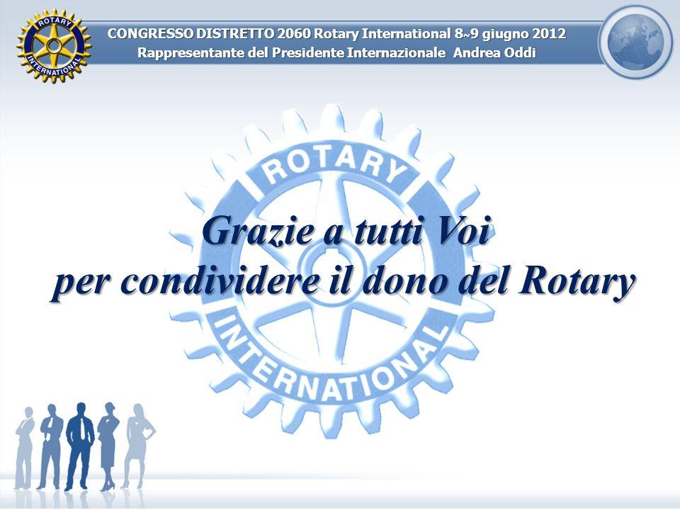 CONGRESSO DISTRETTO 2060 Rotary International 8 ~ 9 giugno 2012 Rappresentante del Presidente Internazionale Andrea Oddi Grazie a tutti Voi per condiv