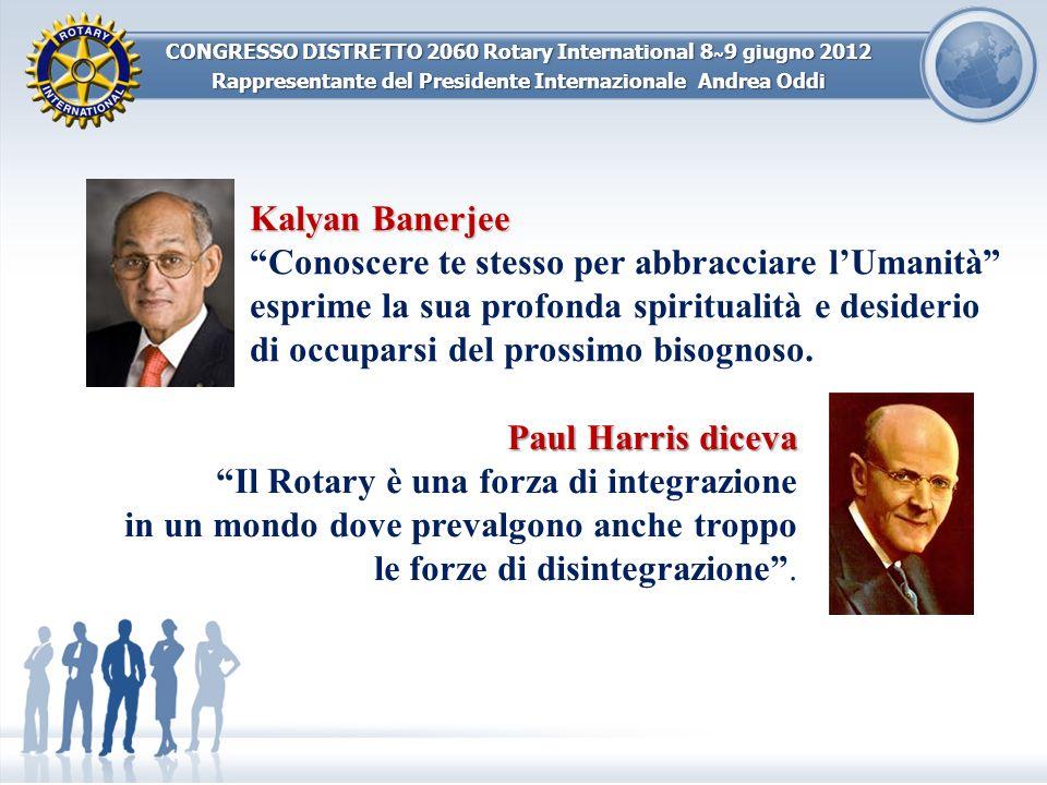 CONGRESSO DISTRETTO 2060 Rotary International 8 ~ 9 giugno 2012 Rappresentante del Presidente Internazionale Andrea Oddi Kalyan Banerjee Conoscere te
