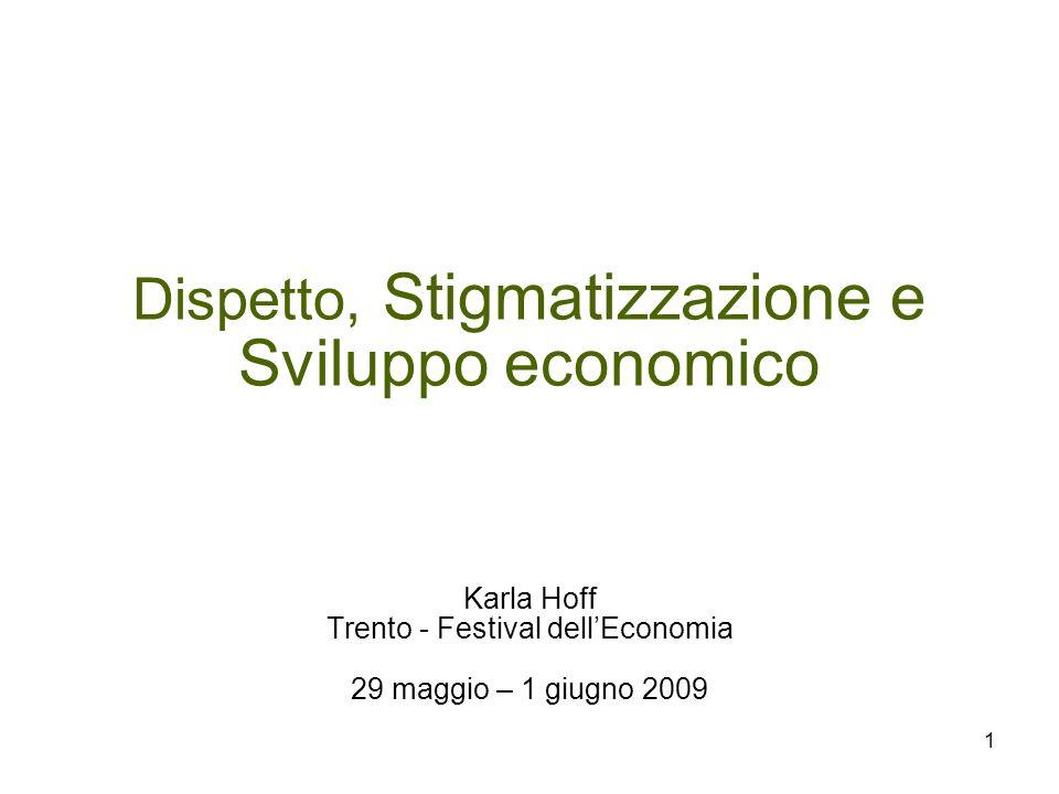 Dispetto, Stigmatizzazione e Sviluppo economico Karla Hoff Trento - Festival dellEconomia 29 maggio – 1 giugno 2009 1