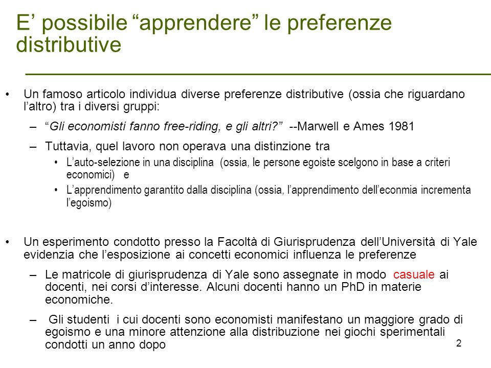 E possibile apprendere le preferenze distributive Un famoso articolo individua diverse preferenze distributive (ossia che riguardano laltro) tra i diversi gruppi: –Gli economisti fanno free-riding, e gli altri.