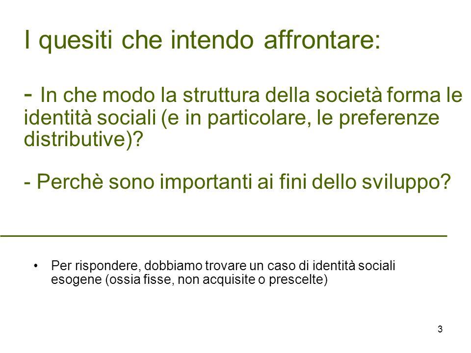 I quesiti che intendo affrontare: - In che modo la struttura della società forma le identità sociali (e in particolare, le preferenze distributive).
