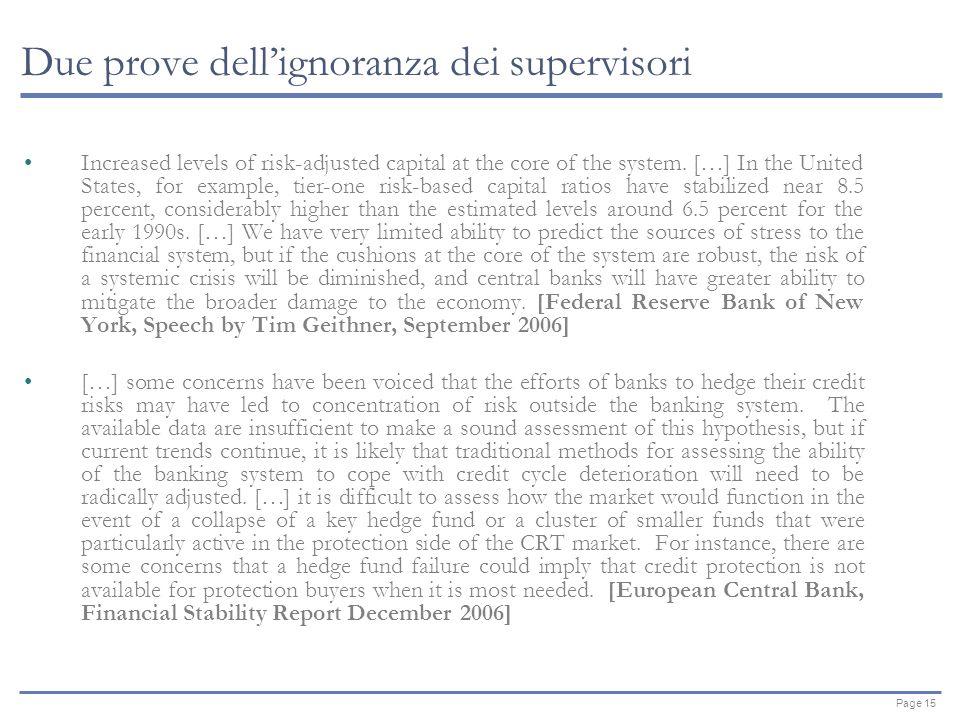 Page 15 Due prove dellignoranza dei supervisori Increased levels of risk-adjusted capital at the core of the system.