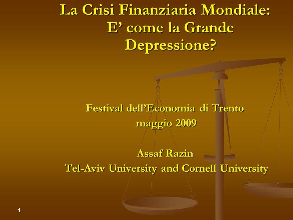 La Crisi Finanziaria Mondiale: E come la Grande Depressione? Festival dellEconomia di Trento maggio 2009 maggio 2009 Assaf Razin Tel-Aviv University a