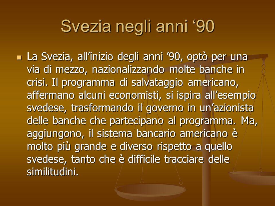 Svezia negli anni 90 La Svezia, allinizio degli anni 90, optò per una via di mezzo, nazionalizzando molte banche in crisi. Il programma di salvataggio