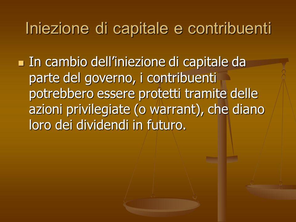 Iniezione di capitale e contribuenti In cambio delliniezione di capitale da parte del governo, i contribuenti potrebbero essere protetti tramite delle