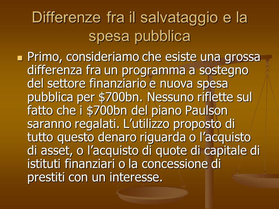 Differenze fra il salvataggio e la spesa pubblica Primo, consideriamo che esiste una grossa differenza fra un programma a sostegno del settore finanzi