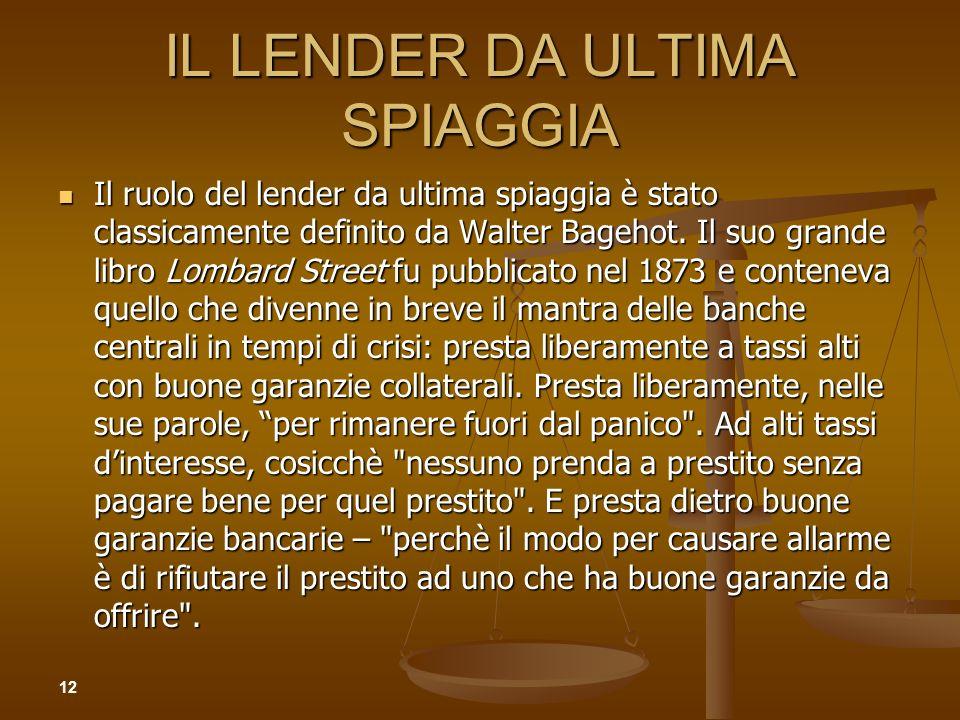 IL LENDER DA ULTIMA SPIAGGIA Il ruolo del lender da ultima spiaggia è stato classicamente definito da Walter Bagehot. Il suo grande libro Lombard Stre