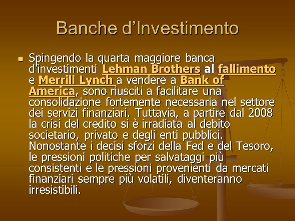 Banche dInvestimento Spingendo la quarta maggiore banca dinvestimenti Lehman Brothers al fallimento e Merrill Lynch a vendere a Bank of America, sono