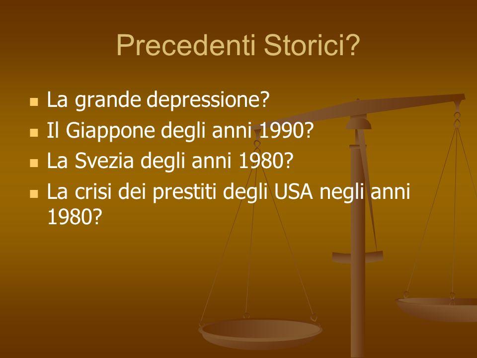 Precedenti Storici? La grande depressione? Il Giappone degli anni 1990? La Svezia degli anni 1980? La crisi dei prestiti degli USA negli anni 1980?