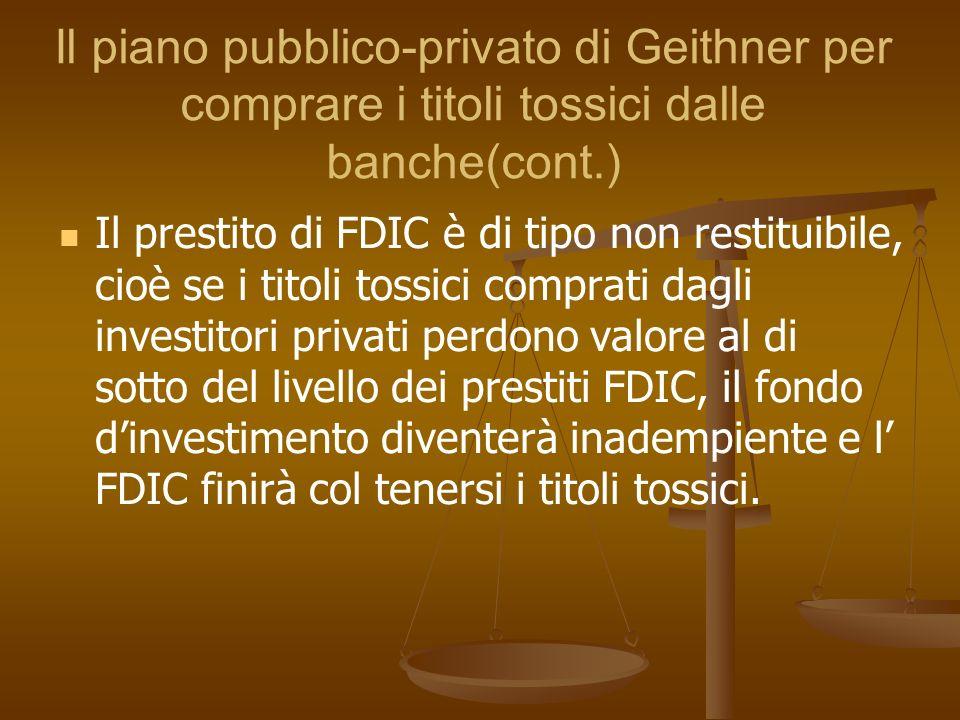 Il piano pubblico-privato di Geithner per comprare i titoli tossici dalle banche(cont.) Il prestito di FDIC è di tipo non restituibile, cioè se i tito